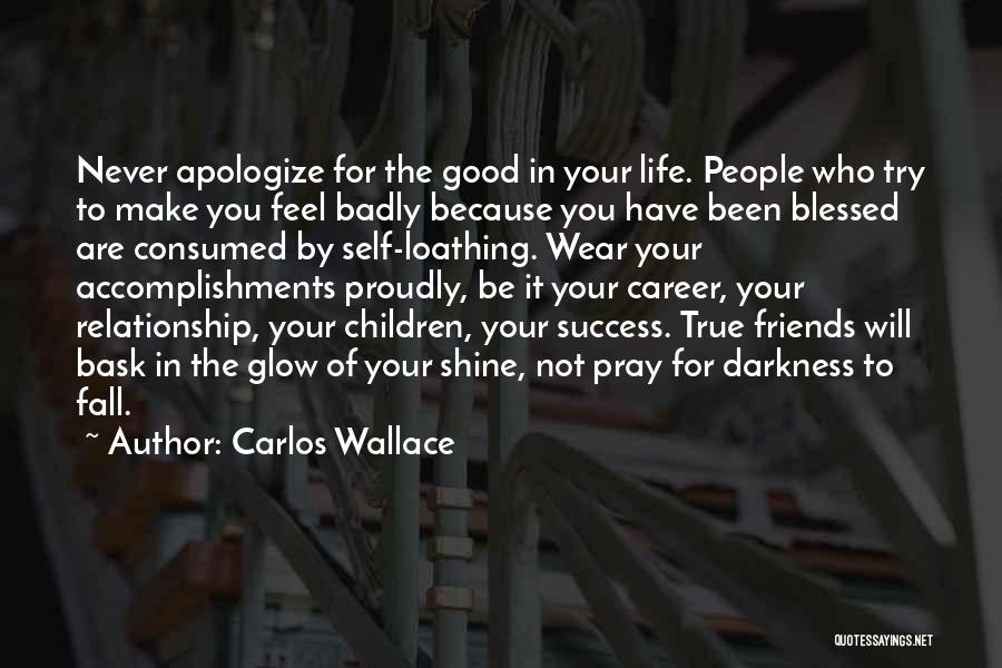 Who Are Good Friends Quotes By Carlos Wallace