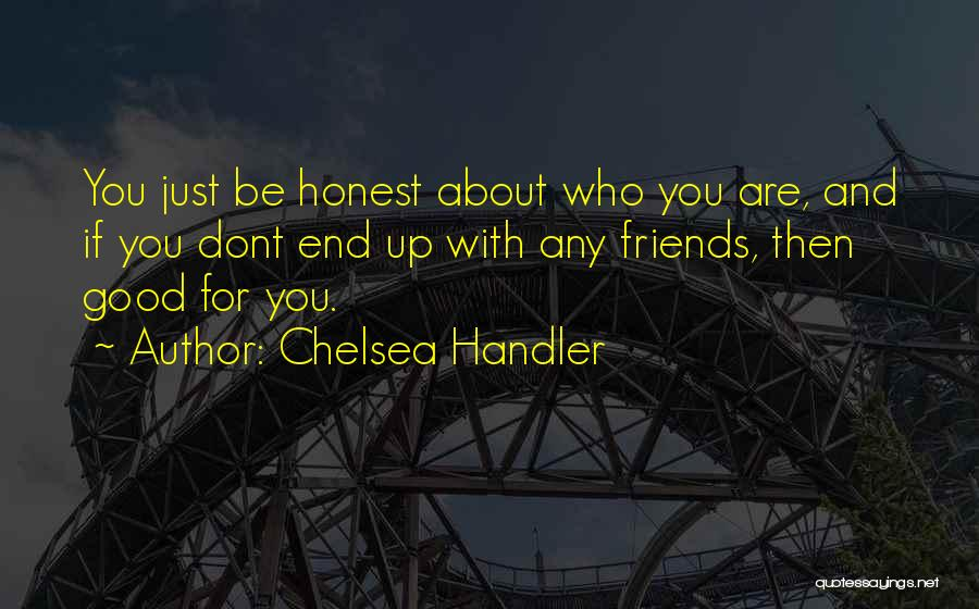 Who Are Good Friends Quotes By Chelsea Handler
