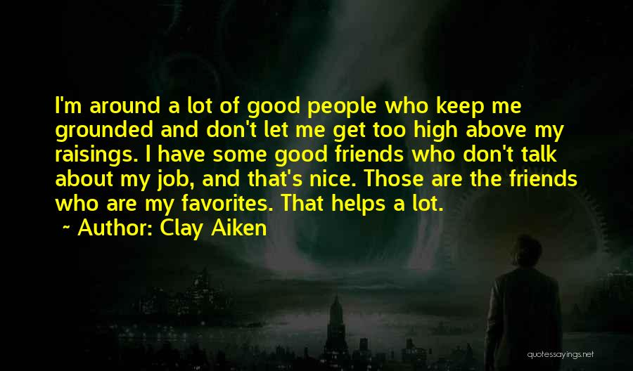 Who Are Good Friends Quotes By Clay Aiken