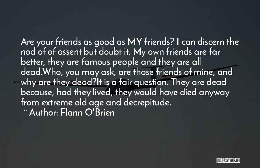 Who Are Good Friends Quotes By Flann O'Brien