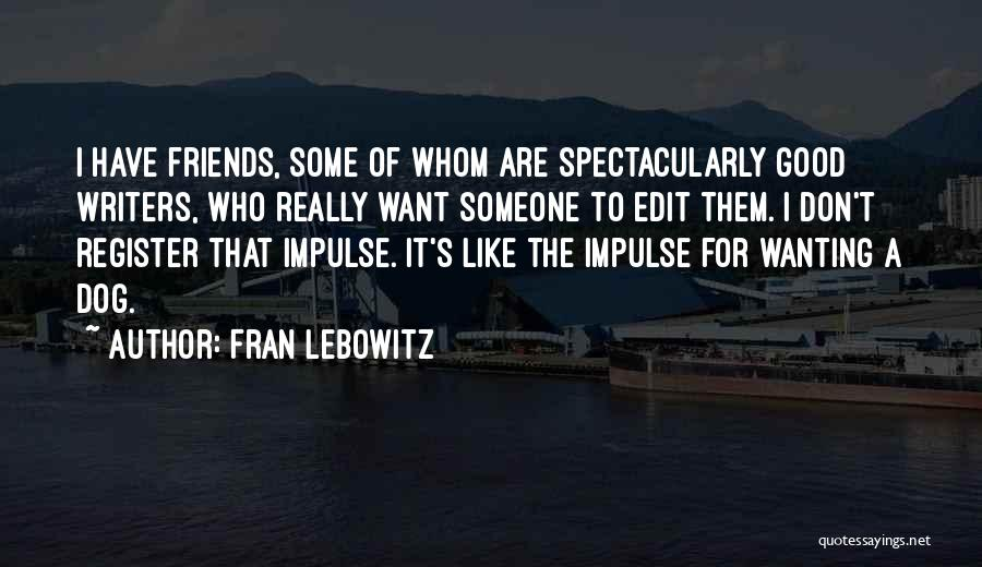 Who Are Good Friends Quotes By Fran Lebowitz