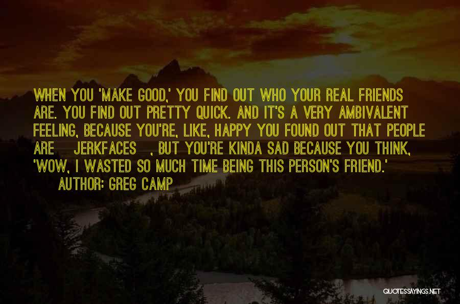 Who Are Good Friends Quotes By Greg Camp