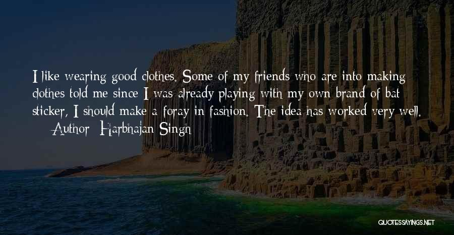 Who Are Good Friends Quotes By Harbhajan Singh