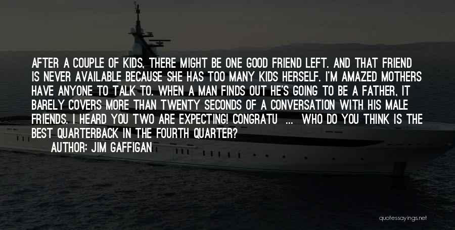 Who Are Good Friends Quotes By Jim Gaffigan