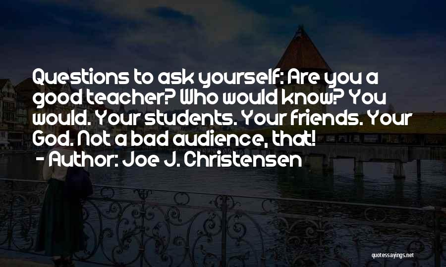 Who Are Good Friends Quotes By Joe J. Christensen