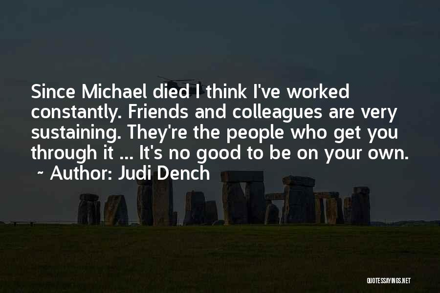 Who Are Good Friends Quotes By Judi Dench