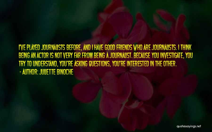 Who Are Good Friends Quotes By Juliette Binoche