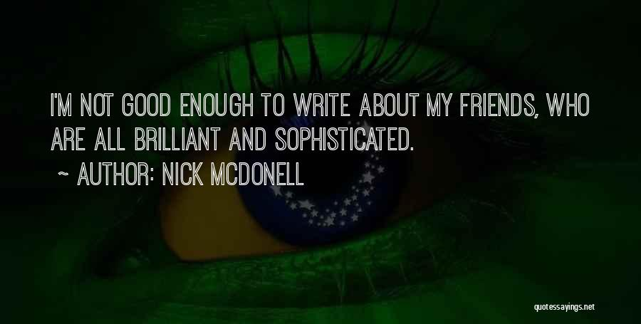 Who Are Good Friends Quotes By Nick McDonell