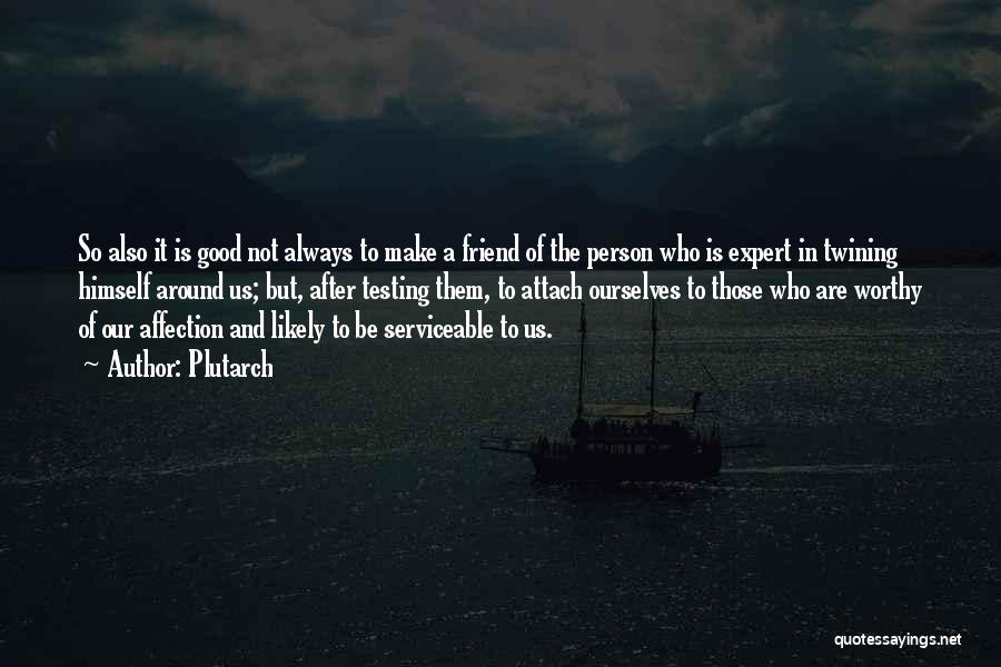 Who Are Good Friends Quotes By Plutarch