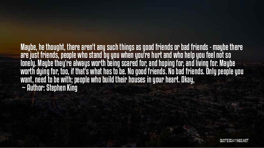 Who Are Good Friends Quotes By Stephen King