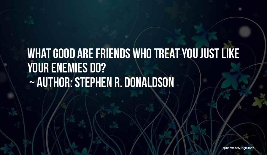 Who Are Good Friends Quotes By Stephen R. Donaldson