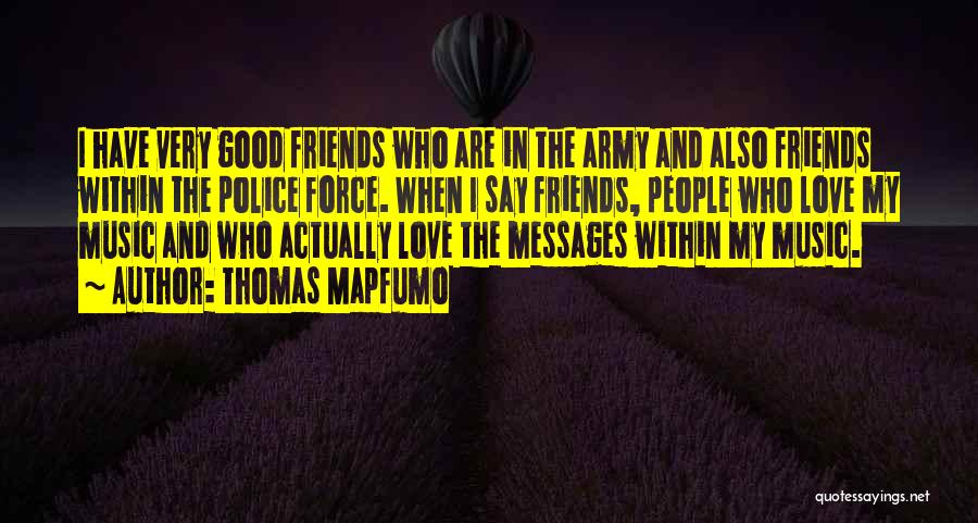 Who Are Good Friends Quotes By Thomas Mapfumo