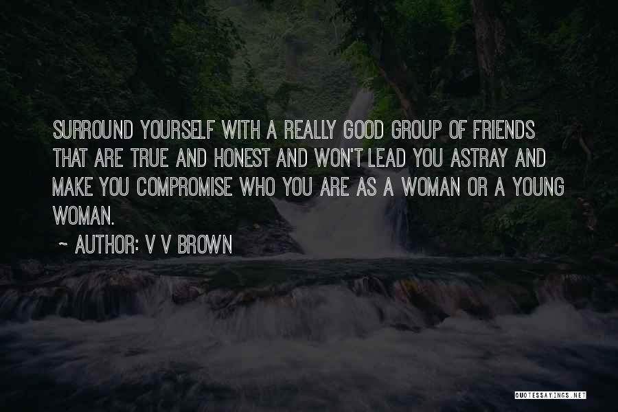Who Are Good Friends Quotes By V V Brown