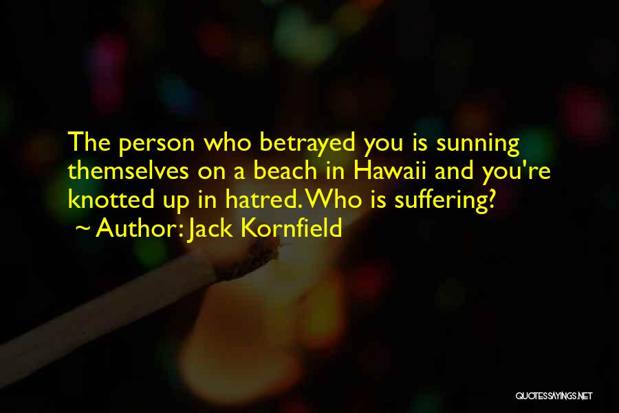 Who Betrayed Who Quotes By Jack Kornfield