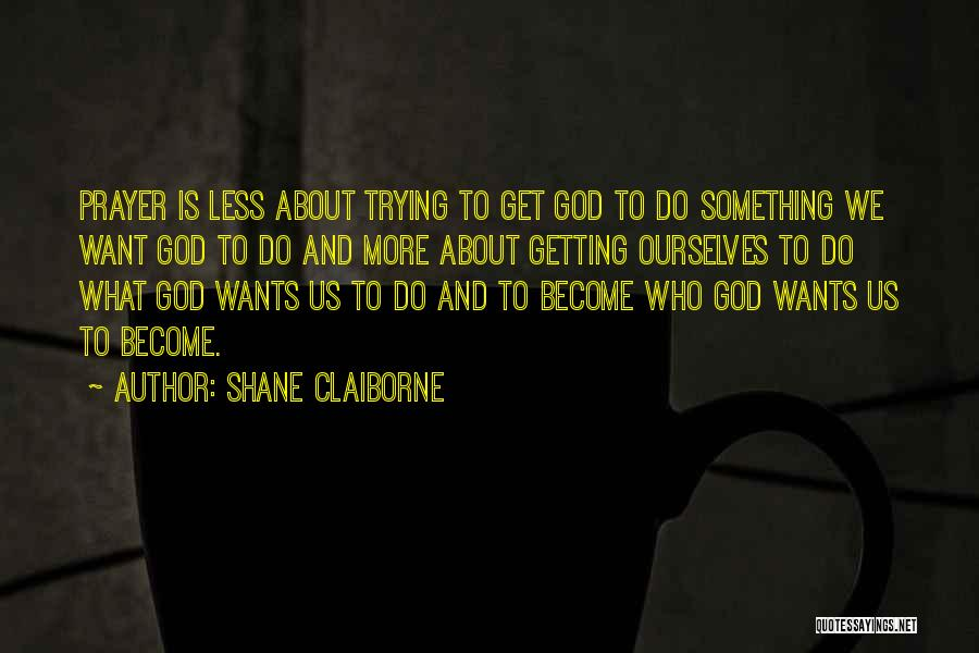 Who God Is Quotes By Shane Claiborne