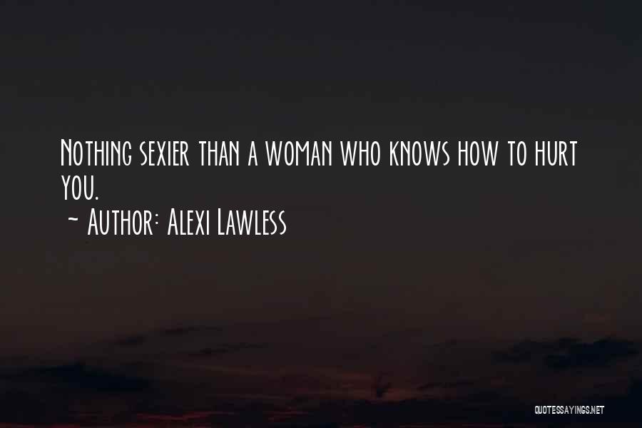 Who Hurt You Quotes By Alexi Lawless