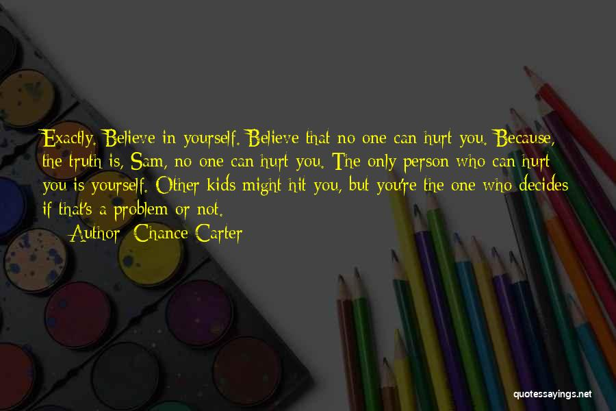 Who Hurt You Quotes By Chance Carter