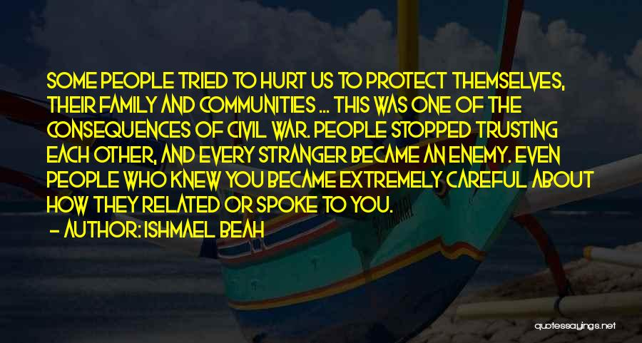 Who Hurt You Quotes By Ishmael Beah