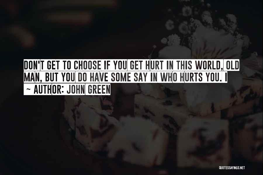 Who Hurt You Quotes By John Green