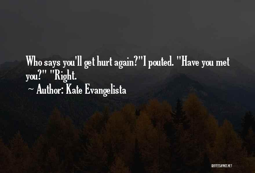 Who Hurt You Quotes By Kate Evangelista