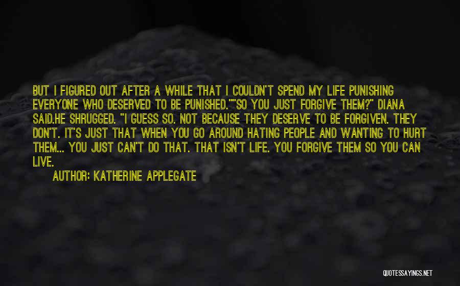 Who Hurt You Quotes By Katherine Applegate