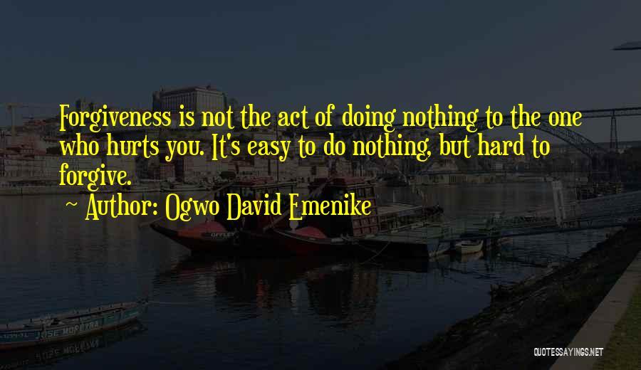 Who Hurt You Quotes By Ogwo David Emenike