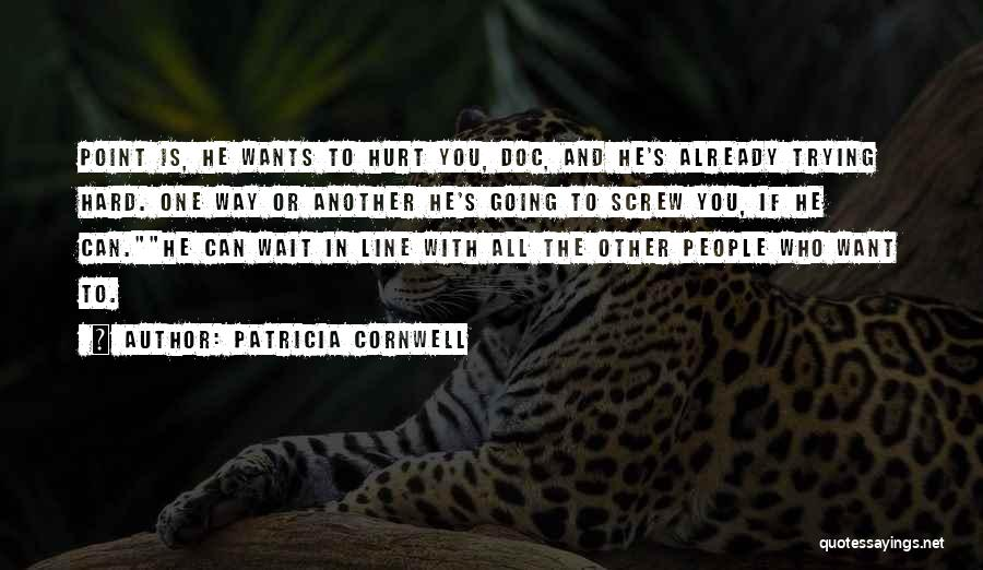Who Hurt You Quotes By Patricia Cornwell