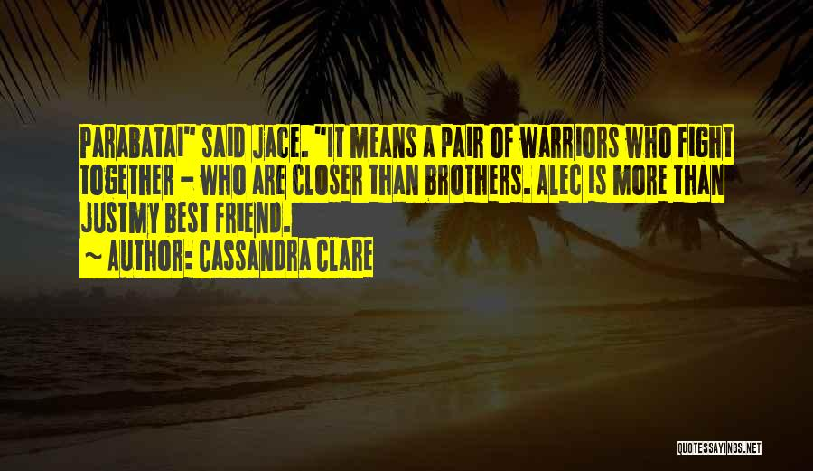 Who Is Best Friend Quotes By Cassandra Clare