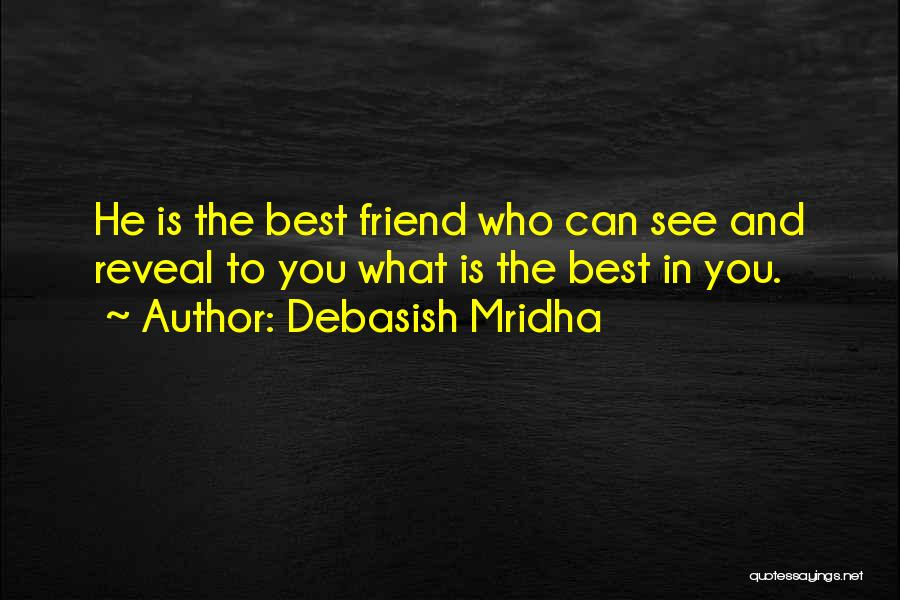 Who Is Best Friend Quotes By Debasish Mridha