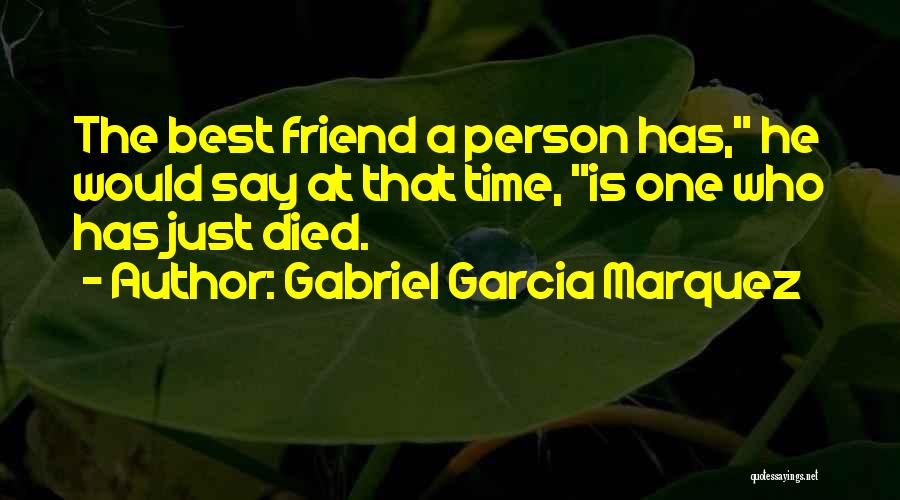 Who Is Best Friend Quotes By Gabriel Garcia Marquez