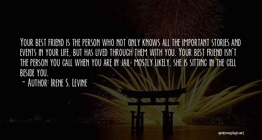 Who Is Best Friend Quotes By Irene S. Levine