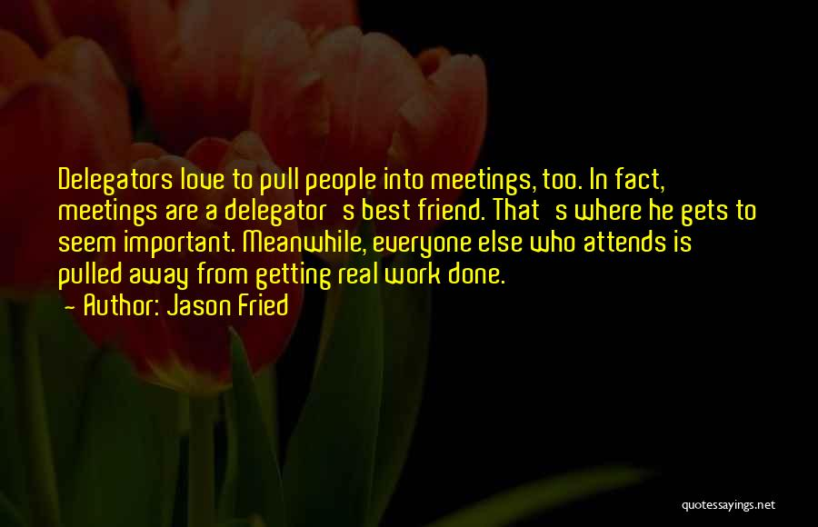 Who Is Best Friend Quotes By Jason Fried