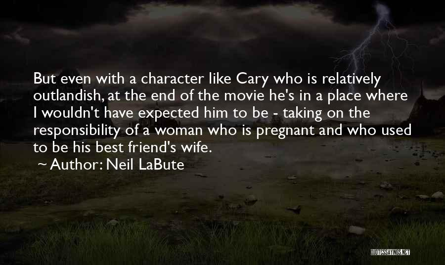 Who Is Best Friend Quotes By Neil LaBute