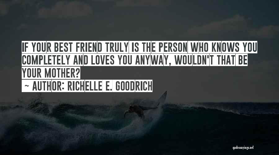 Who Is Best Friend Quotes By Richelle E. Goodrich