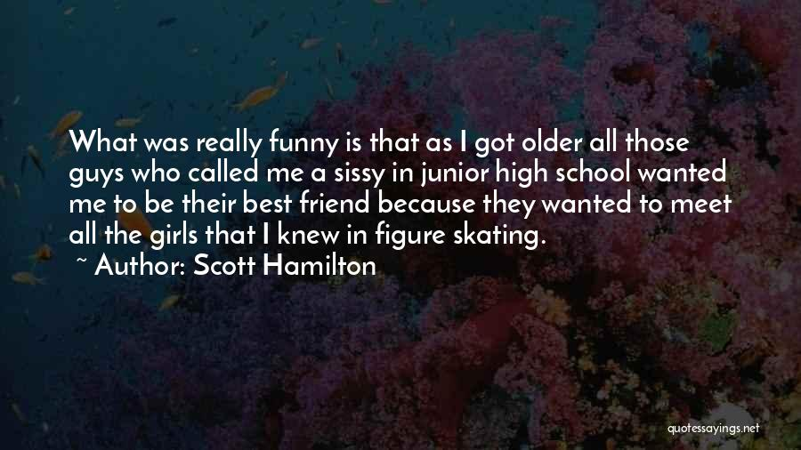 Who Is Best Friend Quotes By Scott Hamilton