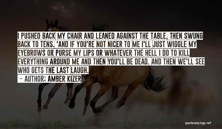 Who Laugh Last Quotes By Amber Kizer