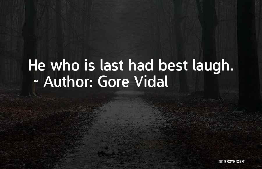 Who Laugh Last Quotes By Gore Vidal