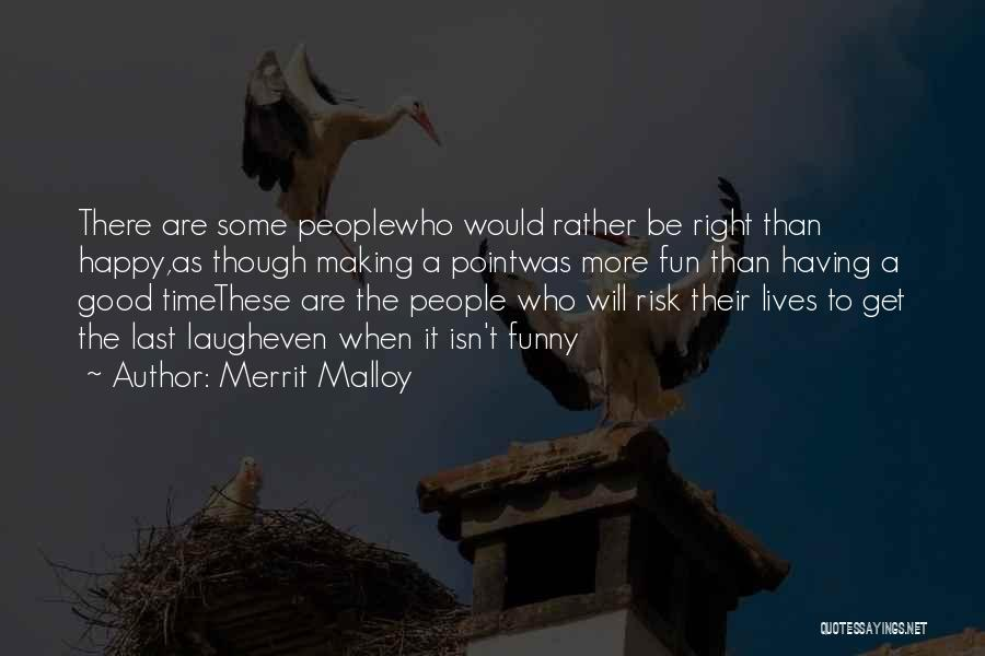 Who Laugh Last Quotes By Merrit Malloy