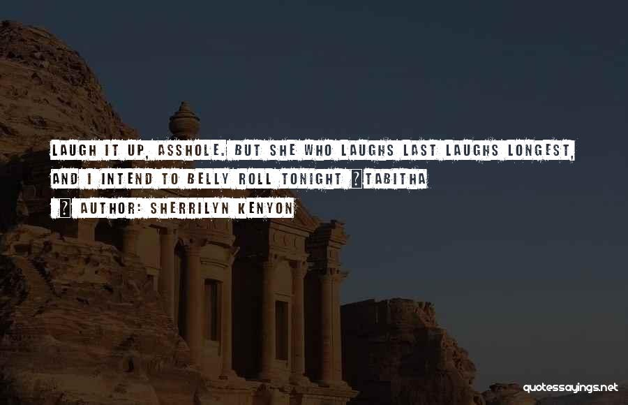 Who Laugh Last Quotes By Sherrilyn Kenyon