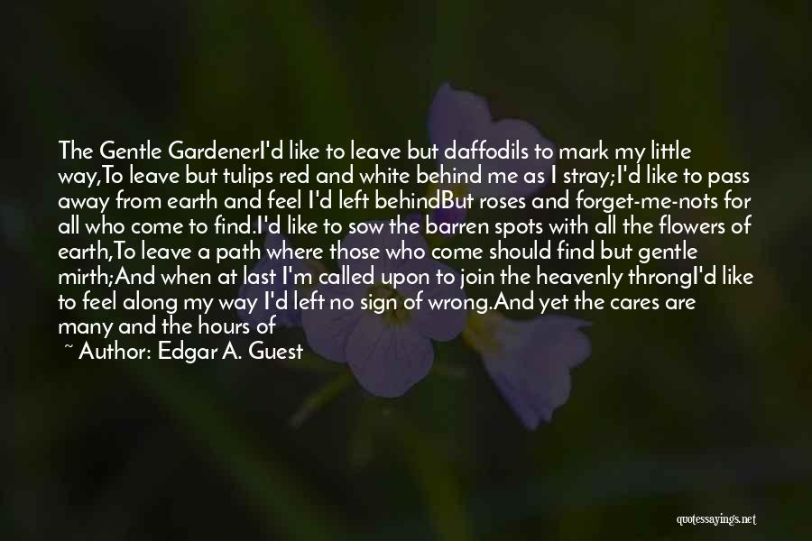 Who Left Me Quotes By Edgar A. Guest