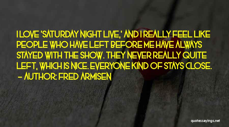 Who Left Me Quotes By Fred Armisen