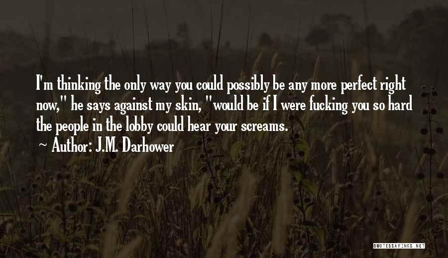 Who Says You Are Not Perfect Quotes By J.M. Darhower