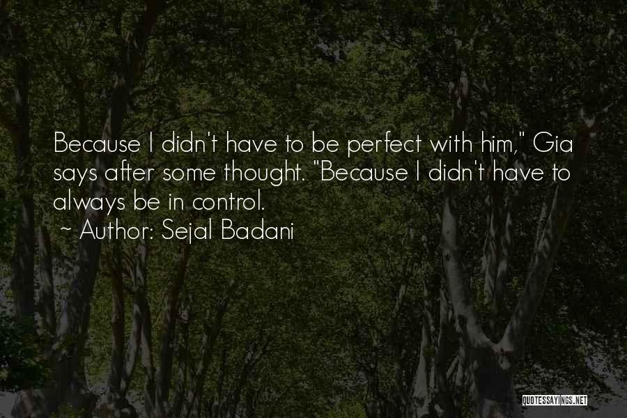 Who Says You Are Not Perfect Quotes By Sejal Badani