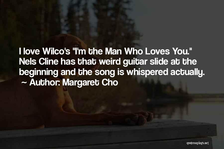 Who Song Quotes By Margaret Cho