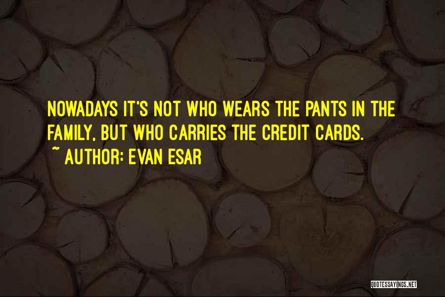 Who Wears The Pants Quotes By Evan Esar
