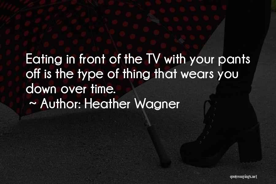 Who Wears The Pants Quotes By Heather Wagner