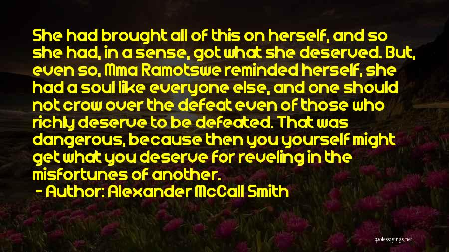 Who You Deserve Quotes By Alexander McCall Smith