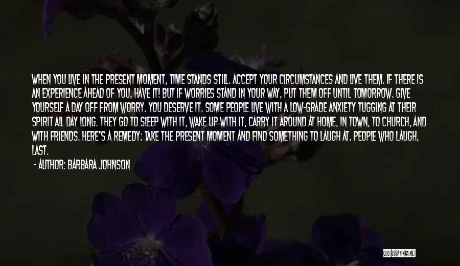 Who You Deserve Quotes By Barbara Johnson