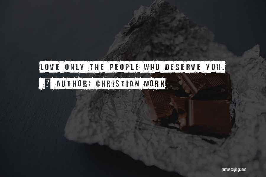 Who You Deserve Quotes By Christian Mork