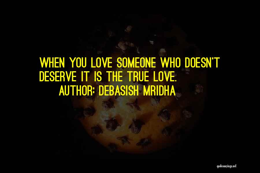 Who You Deserve Quotes By Debasish Mridha